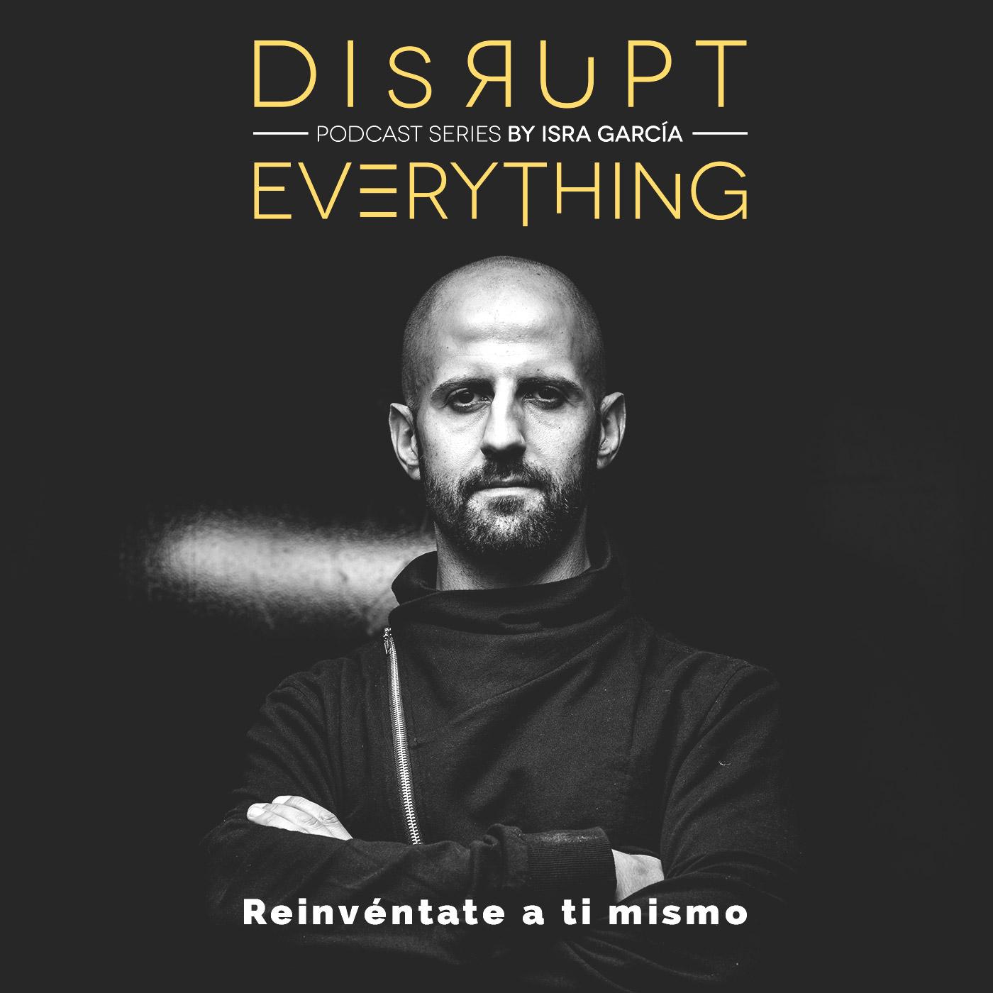 Acción imparable, masiva, perspicaz y explosiva - Disrupt Everything #74