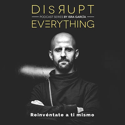 Disrupt Everything. Reinvéntante a ti mismo
