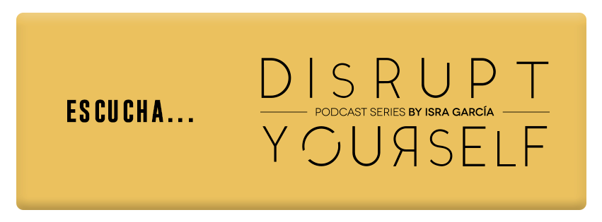 escucha disrupt yourself podcast series - isra garcia