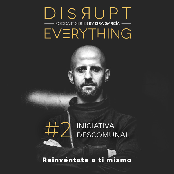 cómo adquirir iniciativa descomunal - disrupt everything podcast