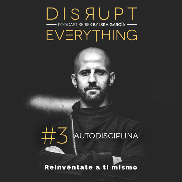 la autodisciplina - disrupt everything podcast