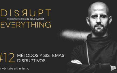 Sistemas y métodos disruptivos – Disrupt Everything podcast #12