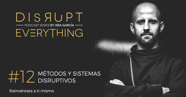 sistemas y métodos disruptivos - disrupt everything podcast