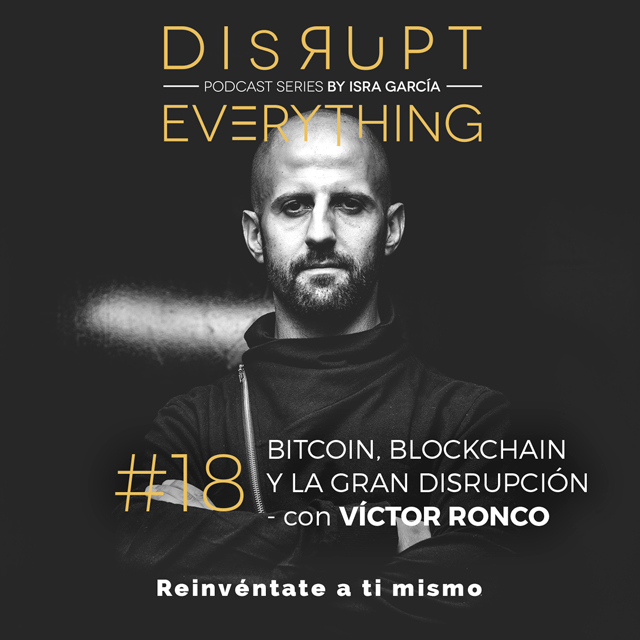 bitcoin, blockchain, criptomonedas, tangle - Víctor Ronco - Disrupt Everything Podcast Series by Isra García