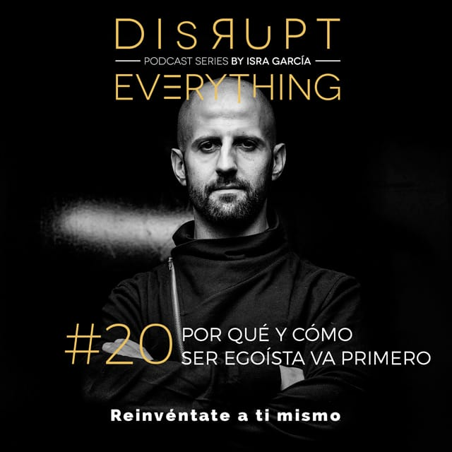 egoísta sano - disrupt everything podcast series - by Isra García