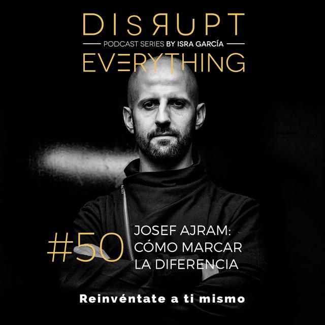 Josef Ajram en Disrupt Everything podcast series junto a Isra García. cómo destacar y marcar la diferencia...