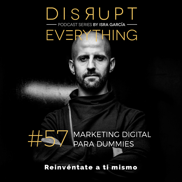 Marketing Digital para Dummies en Disrupt everything podcast series con Isra García