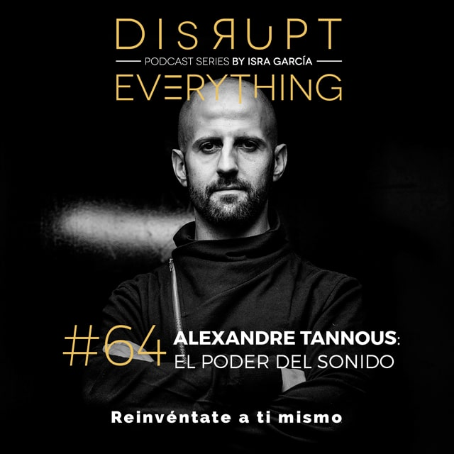 Alexandre Tannous - Disrupt Everything podcast series by Isra Garcia