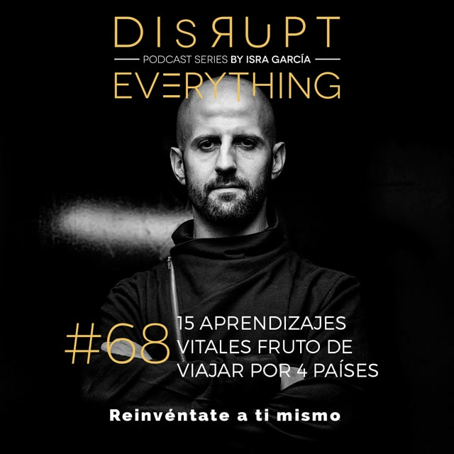 15 aprendizajes vitales - disrupt everything podcast - isra garcía