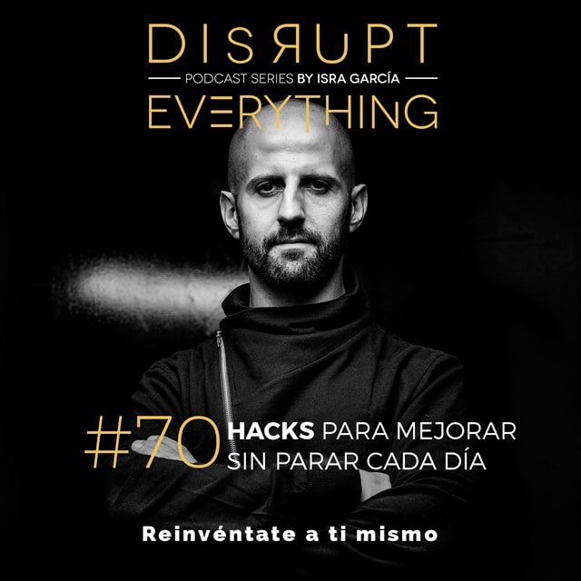 Hacks para mejorar - Isra García Disrupt Everything podcast series