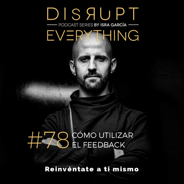 Cómo dominar el feedback - Disrupt Everything podcast series by Isra Garcia