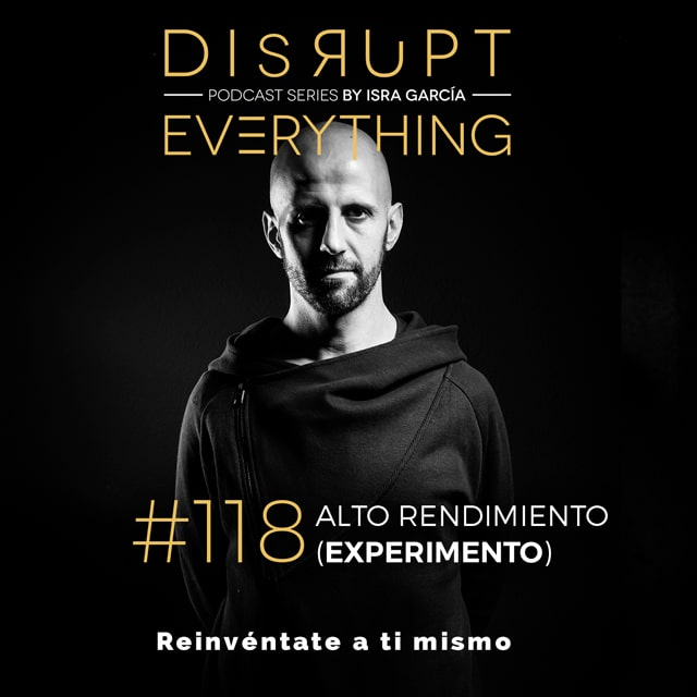 Disrupt Everything podcast #118 - Experimento Alto Rendimiento